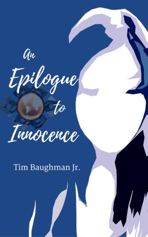 An Epilogue to Innocence by Tim Baughman Jr.