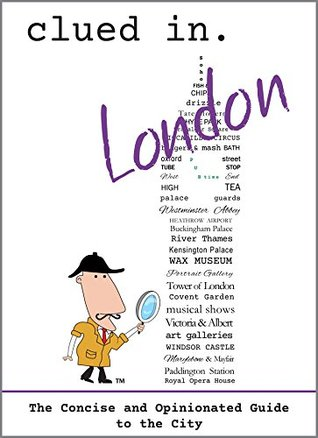Clued In London: The Concise and Opinionated Guide to the City -2021