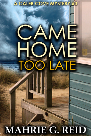 Came Home Too Late by Mahrie G. Reid