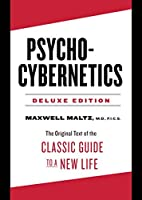 Psycho-Cybernetics Deluxe Edition: The Original Text of the Classic Guide to a New Life