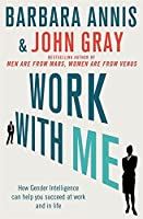 Work with Me: How Gender Intelligence Can Help You Succeed at Work and in Life