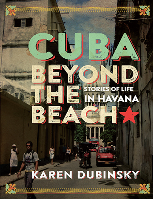 Cuba Beyond the Beach Stories of Life in Havana