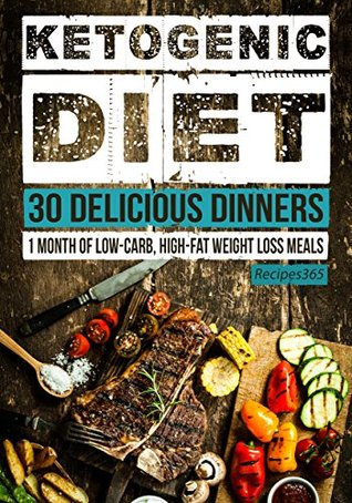 Ketogenic Diet: 30 Delicious Dinner Recipes: 30 Days of Dinner + FREE GIFT! (Ketogenic Cookbook, High Fat Low Carb, Keto Diet, Weight Loss, Epilepsy, Diabetes)