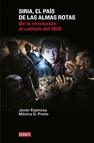 Siria, el país de las almas rotas by Javier Espinosa Robles