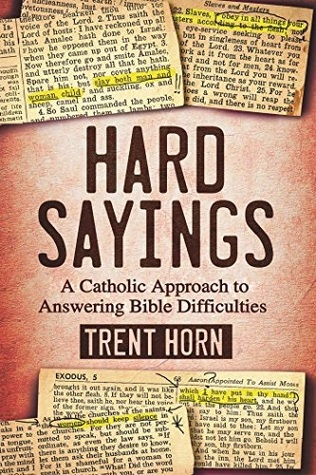 Hard Sayings: A Catholic Approach to Answering Bible
