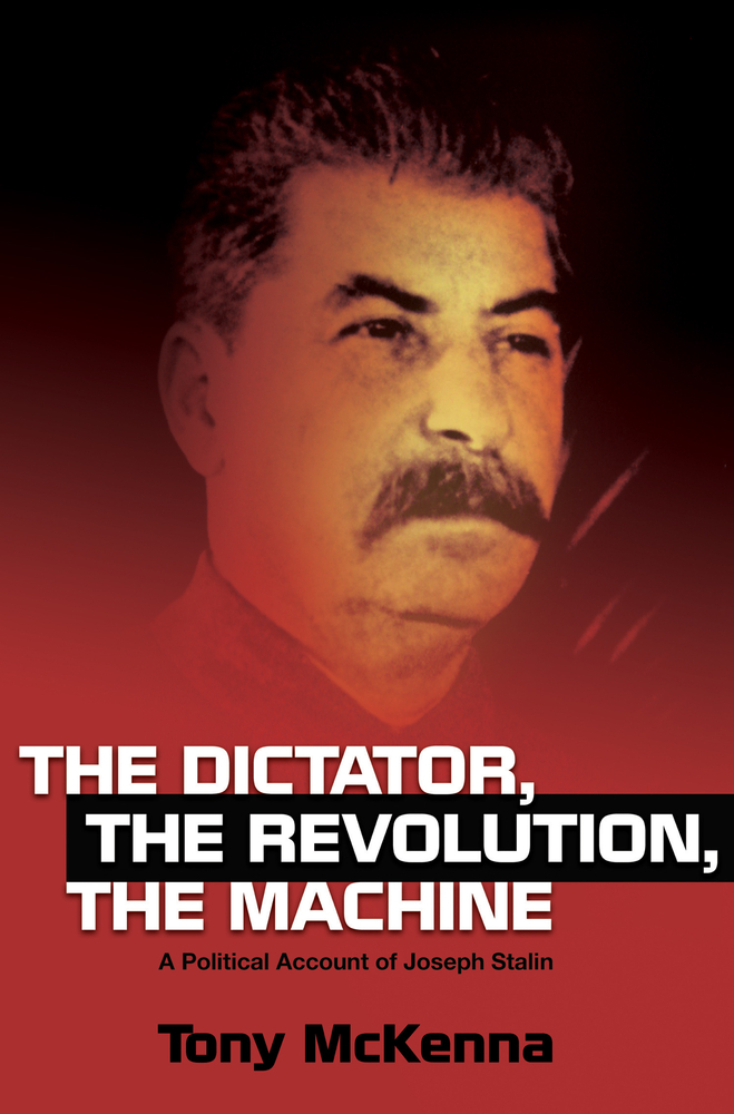 The Dictator, The Revolution, The Machine A Political Account of Joseph Stalin