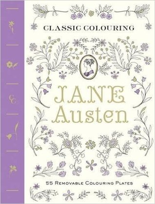 Classic Colouring: Jane Austen (Adult Colouring Book) [UK EDITION]: 55 Removable Colouring Plates