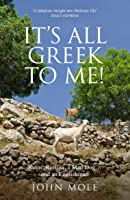 It's All Greek to Me!: Ruins, Retsina, a Mad Dog... and an Englishman