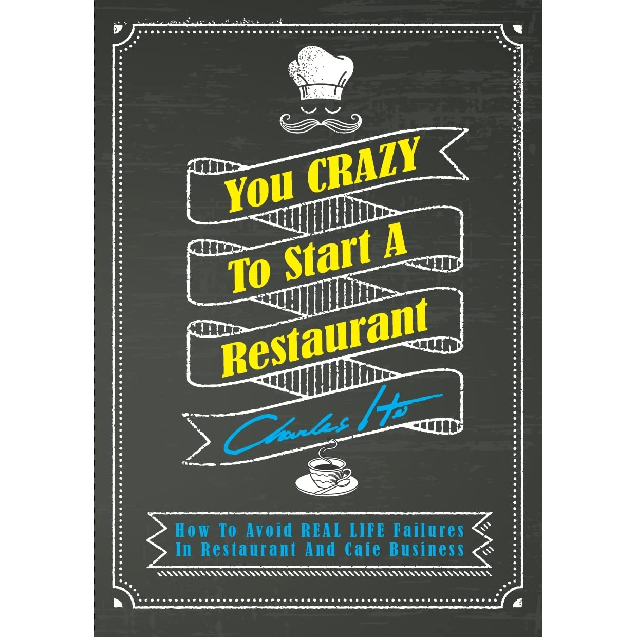 You Crazy To Start A Restaurant By Charles Ho