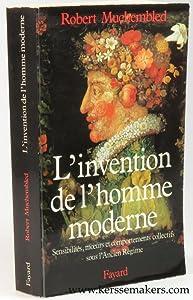 L'invention De L'homme Moderne: Sensibilites, Moeurs Et Comportements Collectifs Sous L'ancien Regime