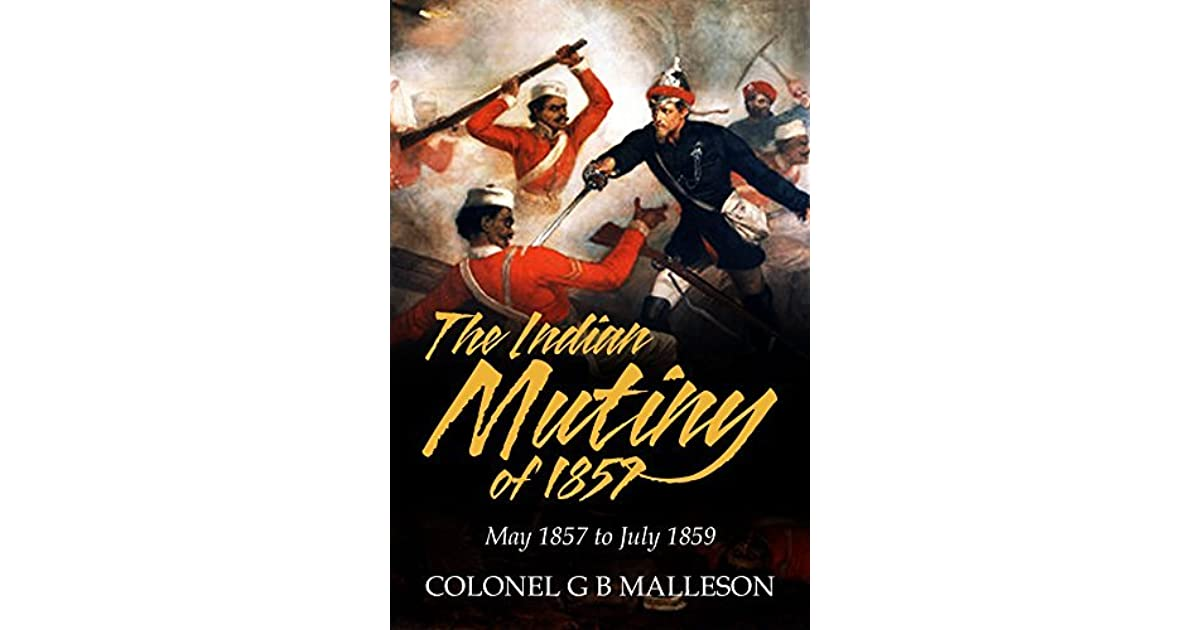 did the indian mutiny of 1857 Indian rebellion of 1857 the indian rebellion of 1857, also called the great rebellion, the indian mutiny, the revolt of 1857, the uprising of 1857 or the sepoy mutiny, began as a mutiny of sepoys of the british east india company's army in the presidency of bengal on 10 may, 1857 revolted against their british officers.