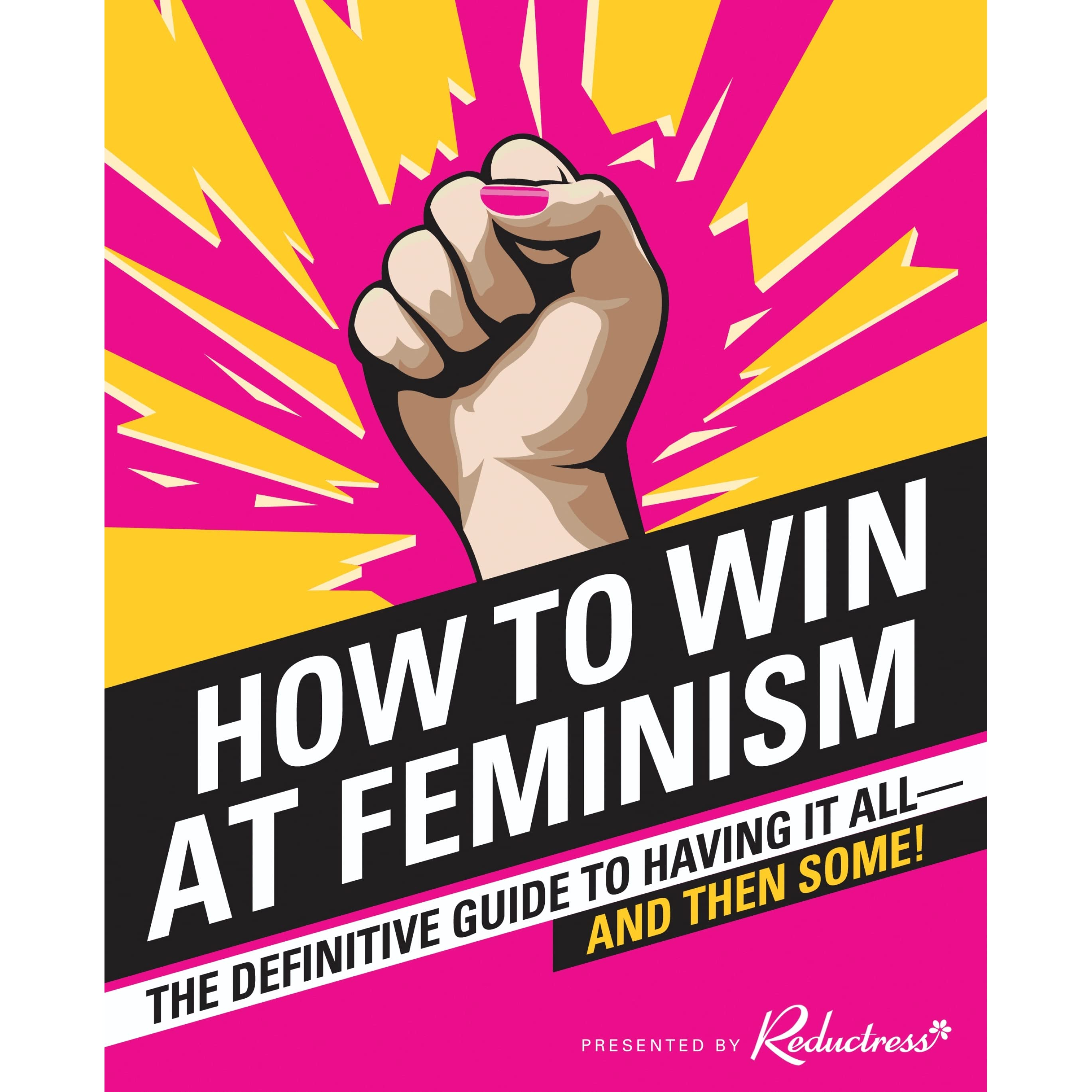How To Win At Feminism: The Definitive Guide To Having It All—and Then  Some! By Reductress €� Reviews, Discussion, Bookclubs, Lists