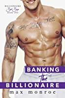 Banking the Billionaire (Billionaire Bad Boys, #2)