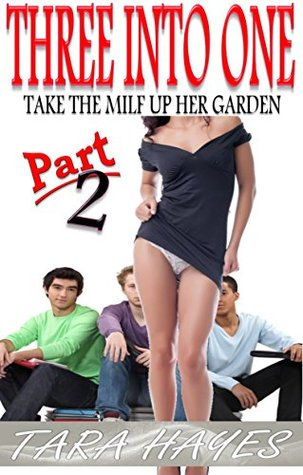 Three Into One Pt 2: Take the MILF up her garden (AN EXTREME TABOO MMMF FOURSOME, INTERRACIAL, OLDER WOMAN YOUNGER MEN FANTASY)