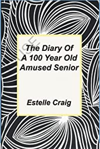 The Diary of a 100 Year Old Amused Senior