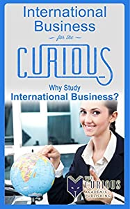 International Business for the Curious: Why Study International Business?