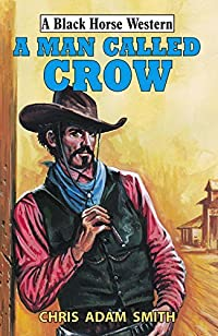 A Man Called Crow (Black Horse Western)