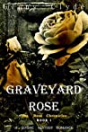 Graveyard Rose (The Rose Chronicles, #1)