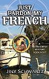 Just Pardon My French (Hetta Coffey Mystery, #8)