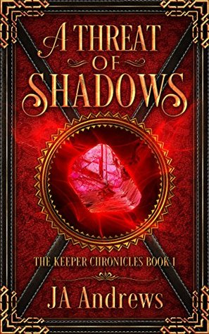A Threat of Shadows (The Keeper Chronicles, #1) by J A  Andrews