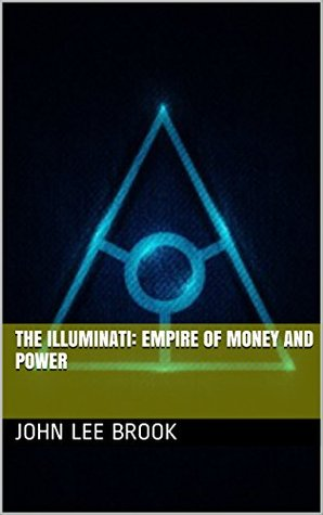 The Illuminati: Empire of Money and Power