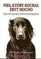 Pies, który kochał zbyt mocno: Opowieści i porady z dziedziny psychologii psa