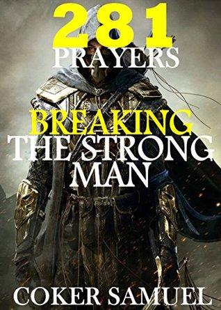281 PRAYER POINTS BREAKING THE STRONG MAN by Coker Samuel