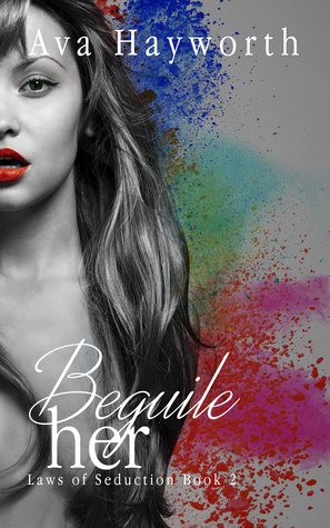 Beguile her (Laws of Seduction, #2)