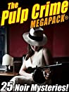 The Pulp Crime MEGAPACK®: 25 Noir Mysteries