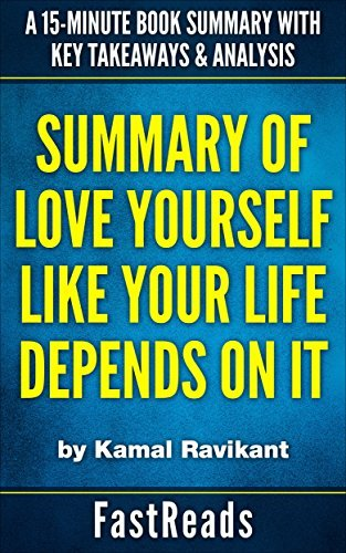 Love Yourself Like Your Life Depends on It - Kamal Ravikant