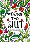 You're the Shit: A Totally Inappropriate Self-Affirming Adult Coloring Book