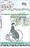 Love Will Find A Wheel: A Victorian Cycling Club Romance (Tales of Chetzemoka Book 2)