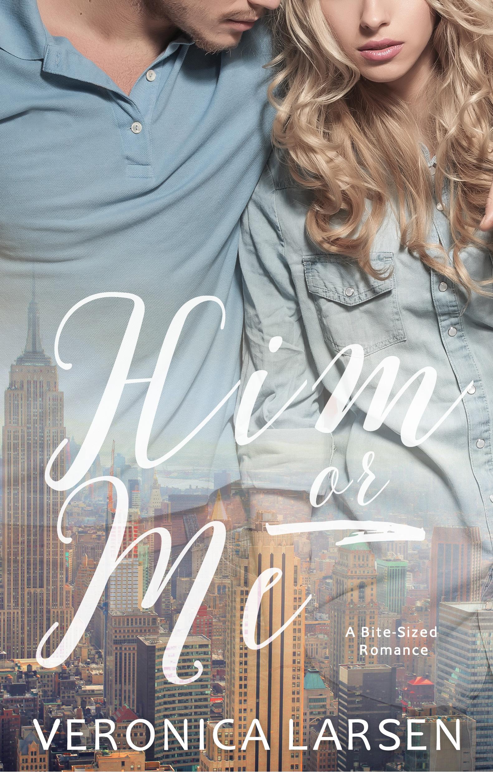 Him or Me - Veronica Larsen