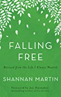 Falling Free: Rescued from the Life I Always Wanted
