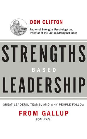 Strengths Based Leadership: Great Leaders, Teams, and Why