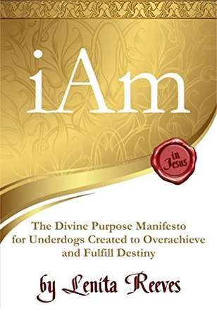 I Am: The Divine Purpose Manifesto (Free eBook Preview) Inspired by the I Am Statements of Jesus: For every underdog created to overachieve and fulfill destiny