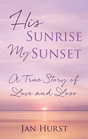 His Sunrise My Sunset: A True Story of Love and Loss