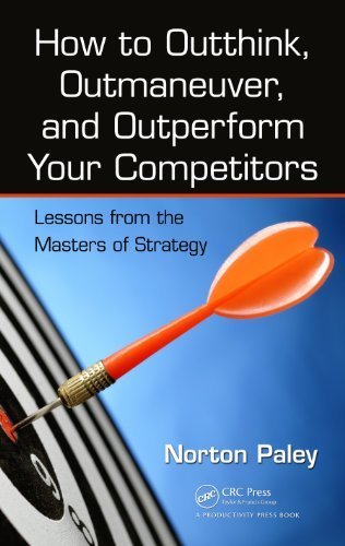 How to Outthink, Outmaneuver, and Outperform Your Competitors: Lessons from the Masters of Strategy Norton Paley