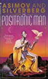 The Positronic Man (Robot, #0.6)