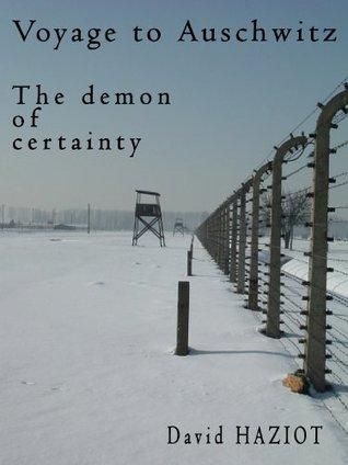 Voyage to Auschwitz: The demon of Certainty