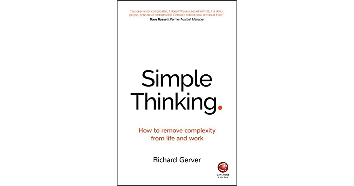 Simple Thinking: How to remove complexity from life and work by