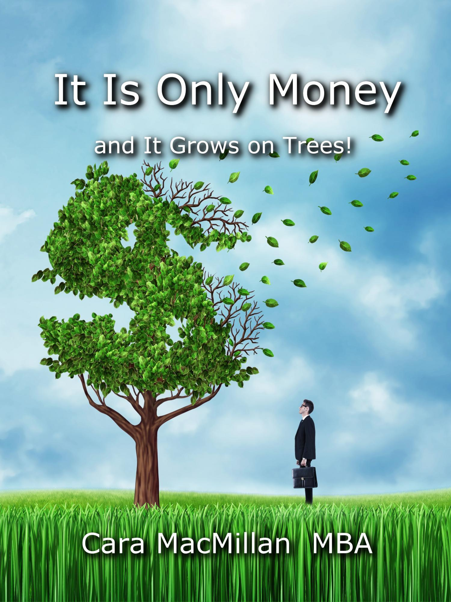 It Is Only Money- And It Grows on Trees! Cara MacMillan