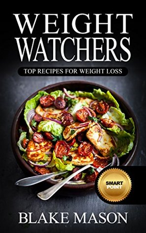 Weight Watchers: The Smart Points Cookbook Guide© with over 320+ Approved Recipes & 1 FULL Month Meal Plan For Rapid Weight Loss (1 YEAR of Recipes, Start the Easy Points Plus Diet)