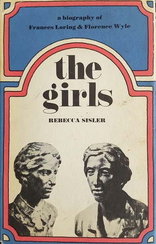 The Girls: A Biography of Frances Loring and Florence Wyle