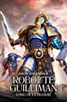 Roboute Guilliman: Lord of Ultramar (The Horus Heresy: Primarchs #1)