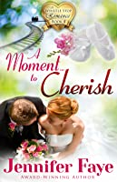 A Moment to Cherish (Whistle Stop Romance, #4)