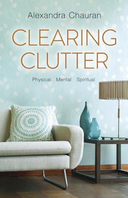 Clearing Clutter: Physical, Mental, and Spiritual