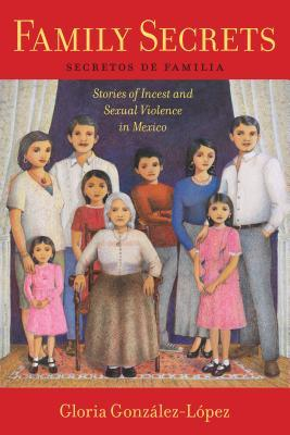 Family Secrets Stories of Incest and Sexual Violence in Mexico