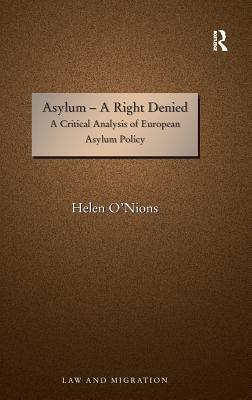 Asylum - A Right Denied A Critical Analysis of European Asylum Policy