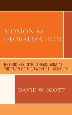 Mission as Globalization: Methodists in Southeast Asia at the Turn of the Twentieth Century